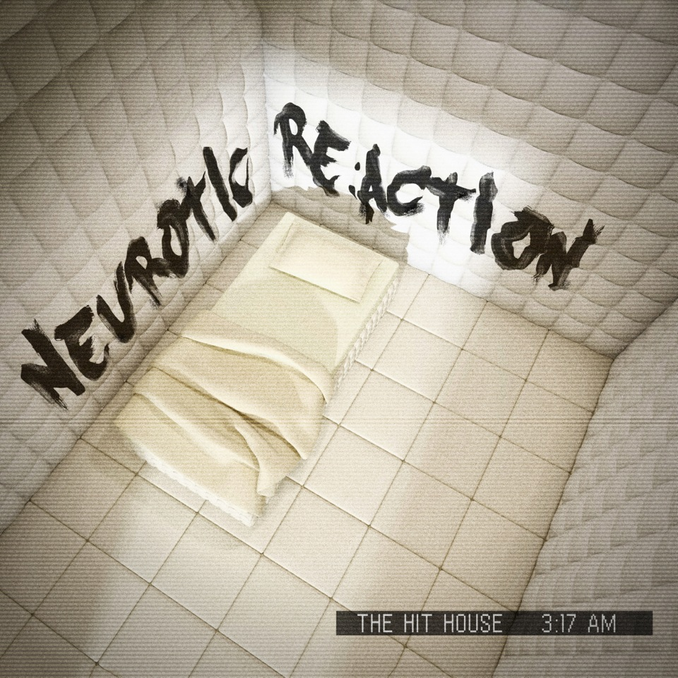 The Hit House: Neurotic Re:Action