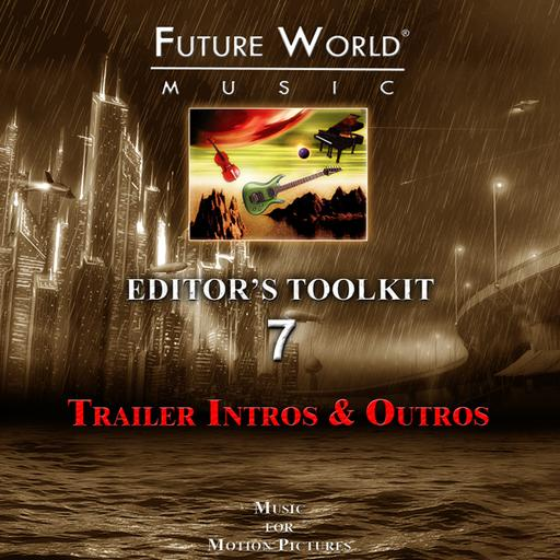 Future World Music: Editor's Toolkit Vol. 07 – Trailer Intros and Outros